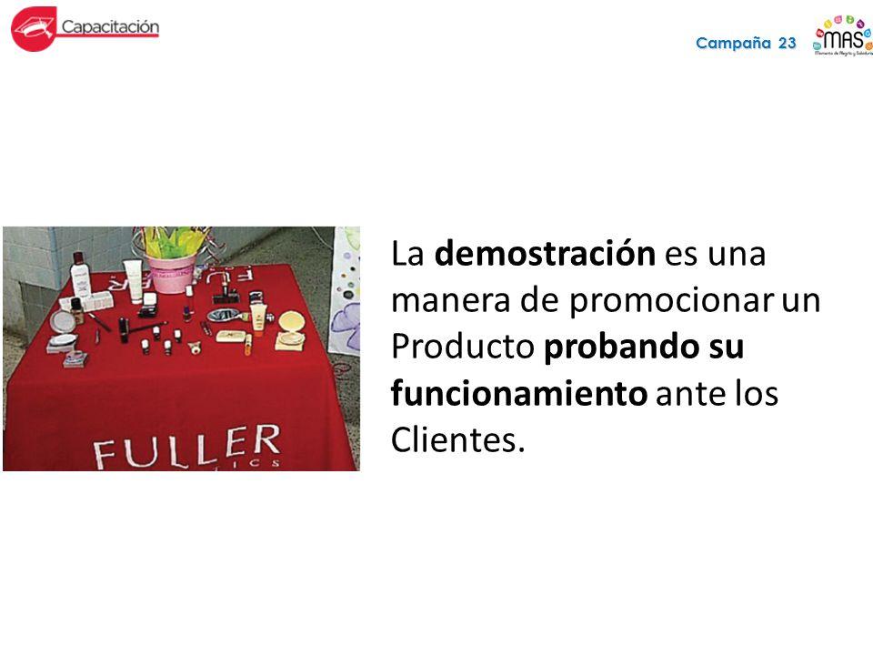 Campaña 23 La demostración es una manera de promocionar un Producto probando su funcionamiento ante los Clientes.