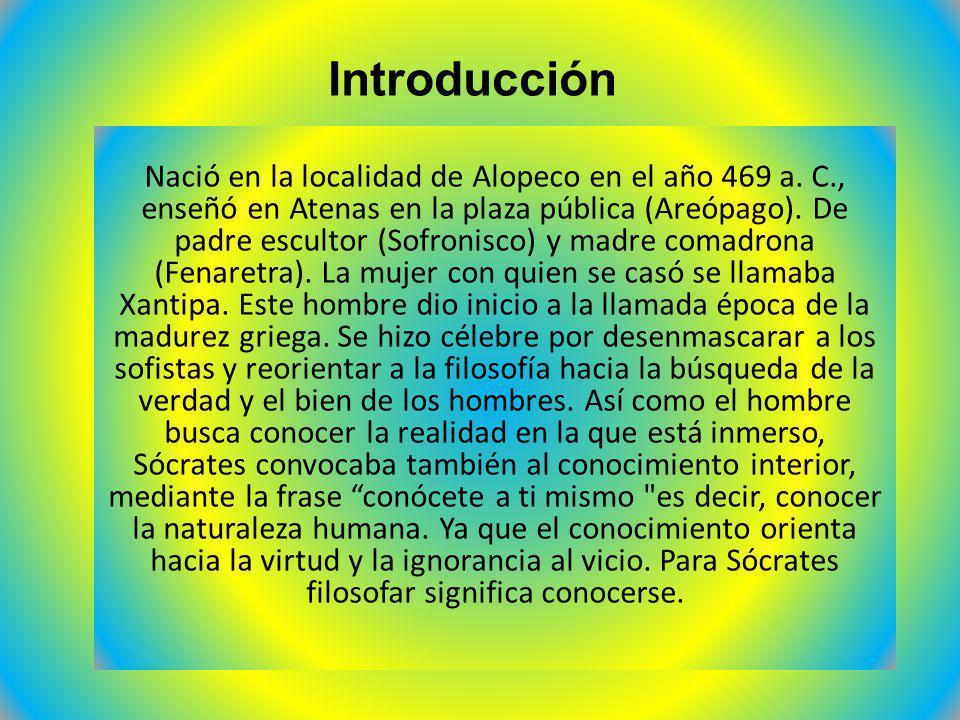 Introducción Nació en la localidad de Alopeco en el año 469 a. C., enseñó en Atenas en la plaza pública (Areópago). De padre escultor (Sofronisco) y m