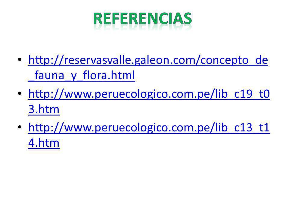 http://reservasvalle.galeon.com/concepto_de _fauna_y_flora.html http://reservasvalle.galeon.com/concepto_de _fauna_y_flora.html http://www.peruecologi