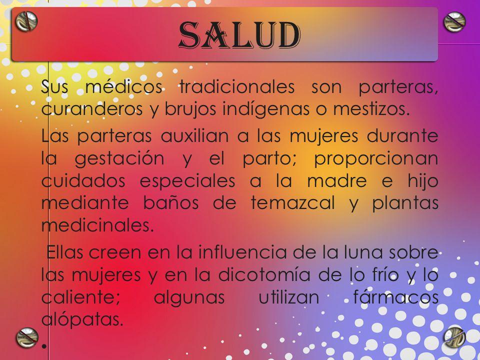 SALUD Sus médicos tradicionales son parteras, curanderos y brujos indígenas o mestizos.