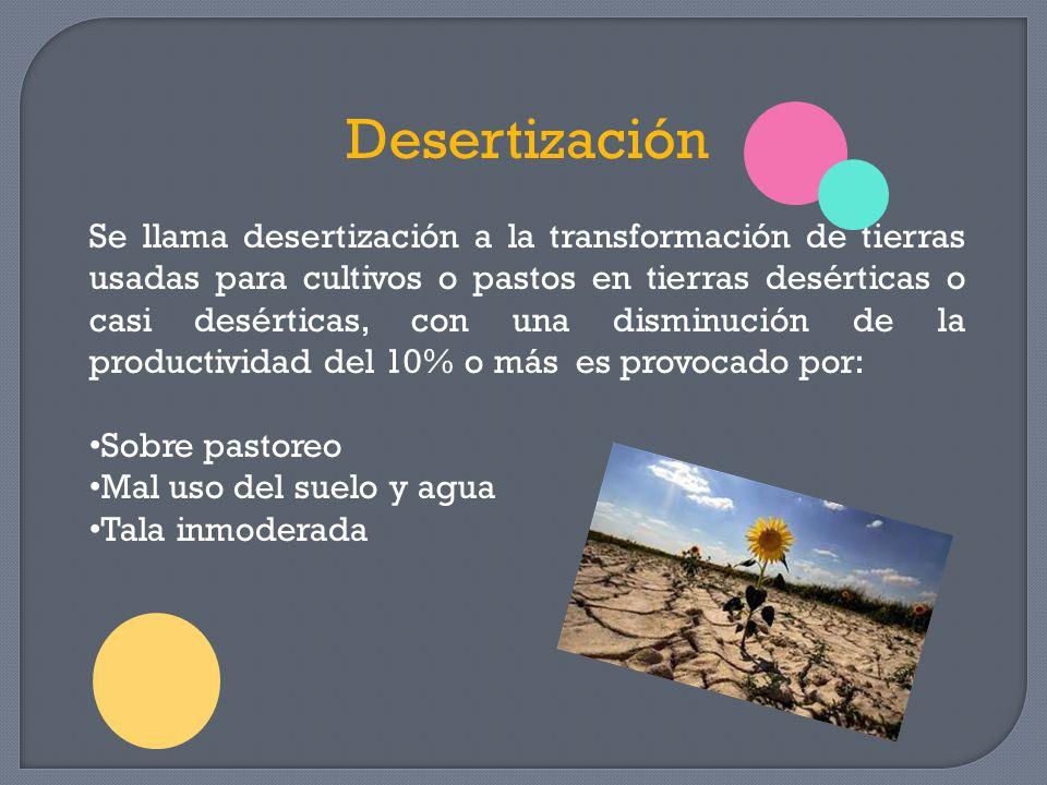 Desertización Se llama desertización a la transformación de tierras usadas para cultivos o pastos en tierras desérticas o casi desérticas, con una dis