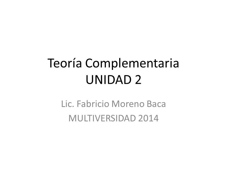 Teoría Complementaria UNIDAD 2 Lic. Fabricio Moreno Baca MULTIVERSIDAD 2014
