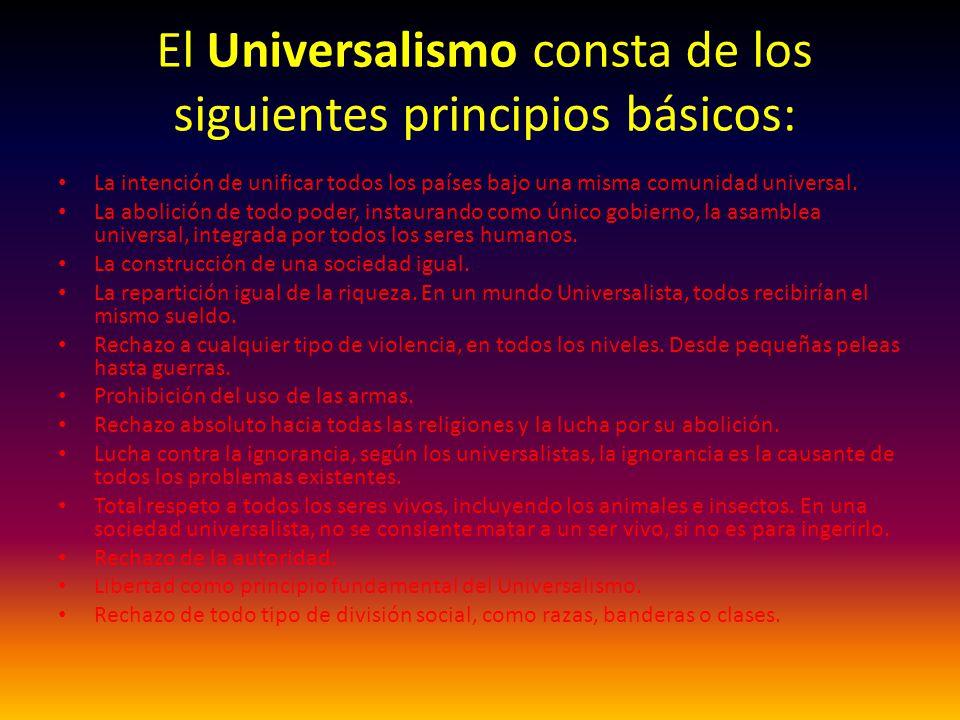 El Universalismo consta de los siguientes principios básicos: La intención de unificar todos los países bajo una misma comunidad universal. La abolici