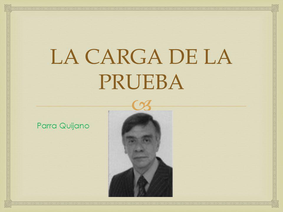 LA CARGA DE LA PRUEBA Parra Quijano