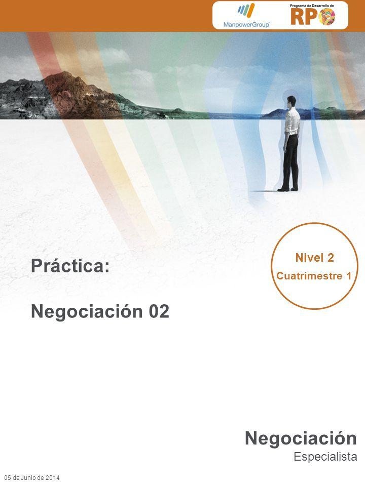 05 de Junio de 2014 Práctica: Negociación 02 Nivel 2 Cuatrimestre 1 Negociación Especialista