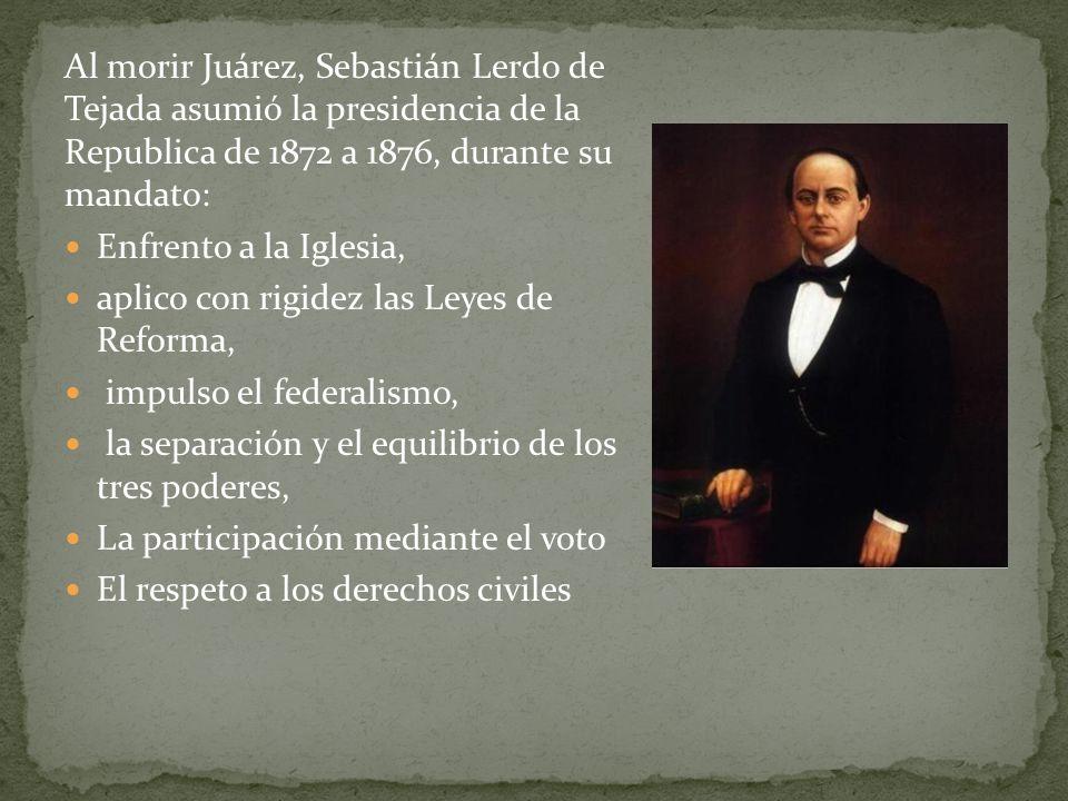 PLAN DE TUXTEPEC Terminando su periodo, Lerdo busco reelegirse, lo cual provoco inconformidad del Congreso y de Porfirio Díaz, este se volvió a levantar en armas y se puso al frente del Plan de Tuxtepec en el que se exigía la no reelección.