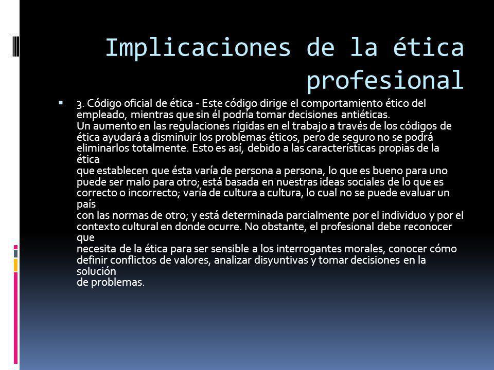 Implicaciones de la ética profesional 3.