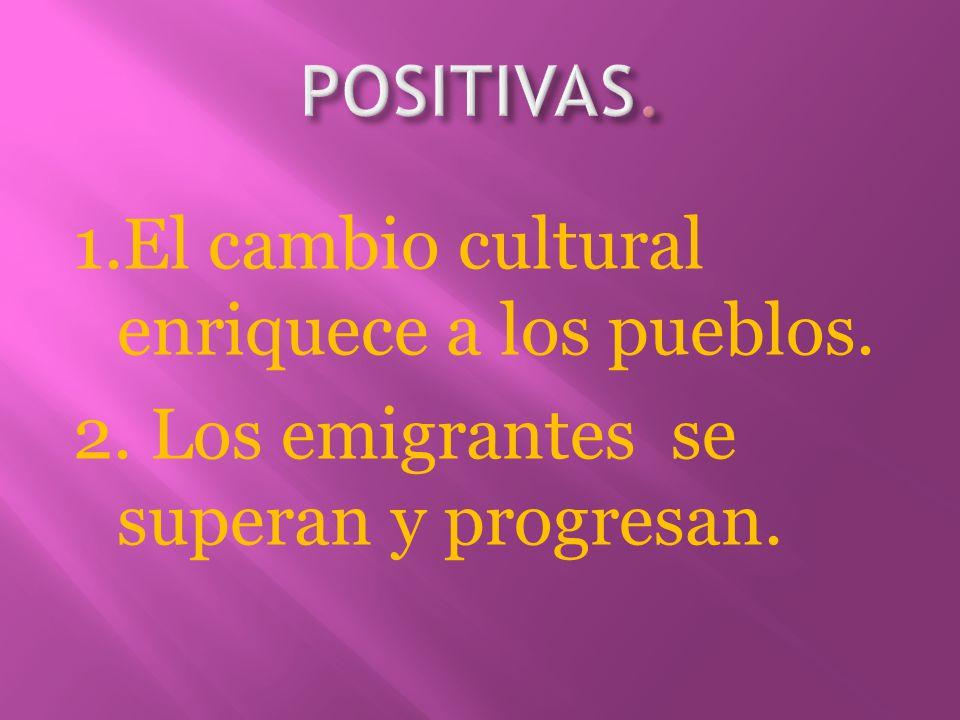 1.El cambio cultural enriquece a los pueblos. 2. Los emigrantes se superan y progresan.