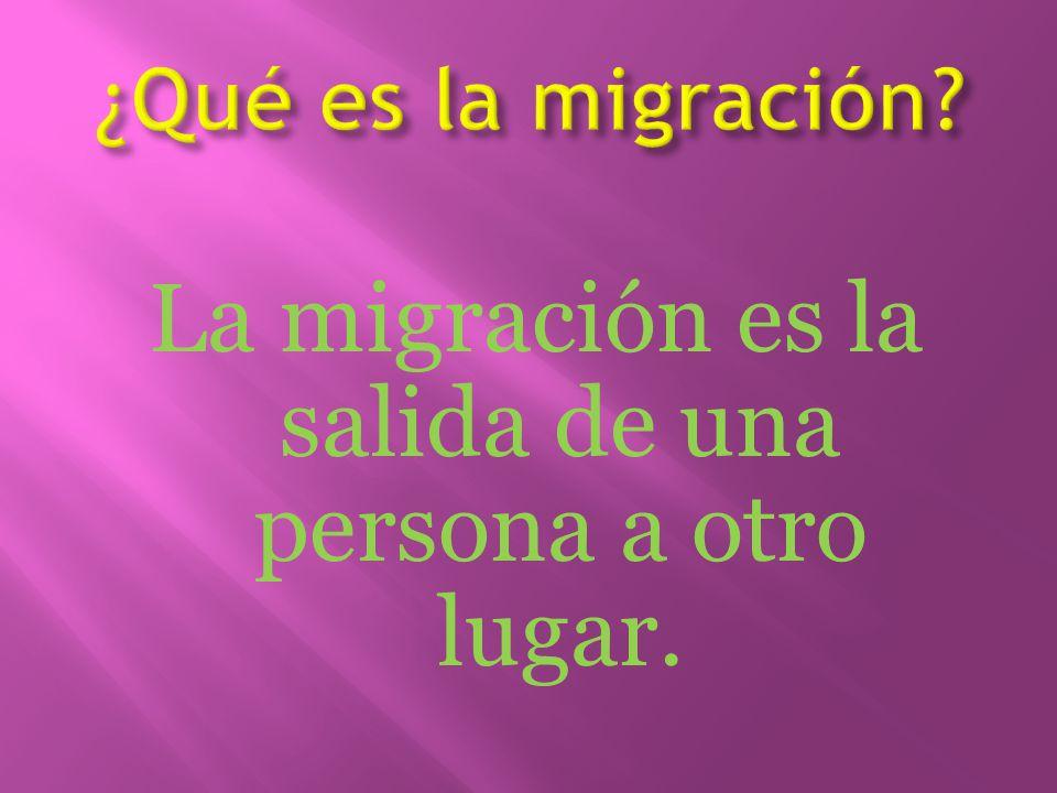 La migración es la salida de una persona a otro lugar.