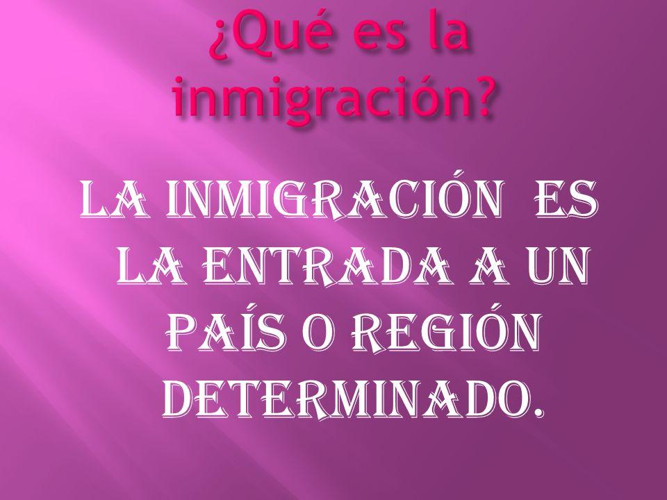 La inmigración es la entrada a un país o región determinado.