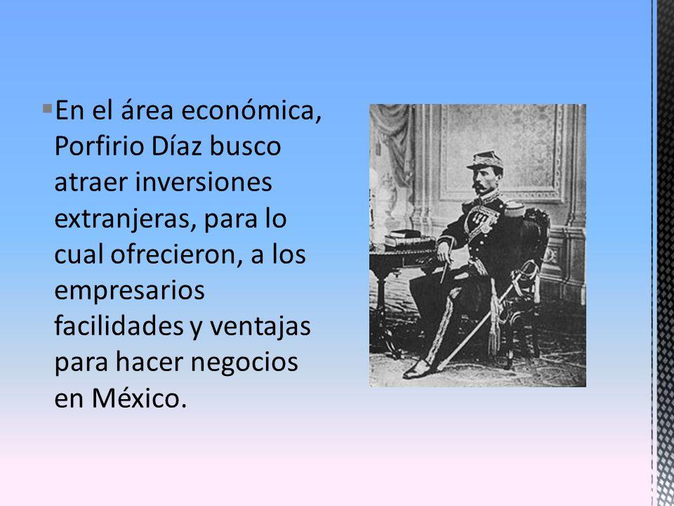 En el área económica, Porfirio Díaz busco atraer inversiones extranjeras, para lo cual ofrecieron, a los empresarios facilidades y ventajas para hacer