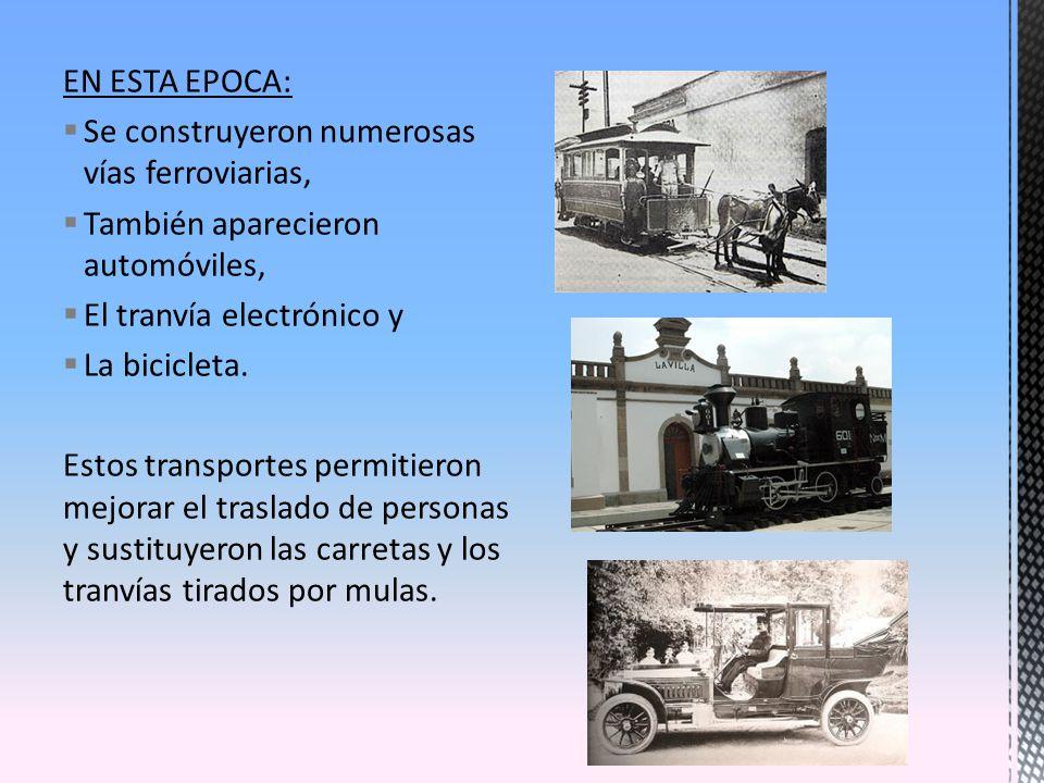 EN ESTA EPOCA: Se construyeron numerosas vías ferroviarias, También aparecieron automóviles, El tranvía electrónico y La bicicleta. Estos transportes