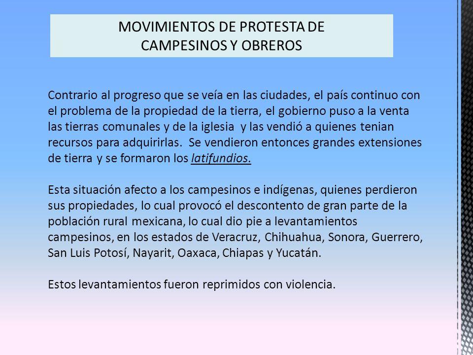 MOVIMIENTOS DE PROTESTA DE CAMPESINOS Y OBREROS Contrario al progreso que se veía en las ciudades, el país continuo con el problema de la propiedad de