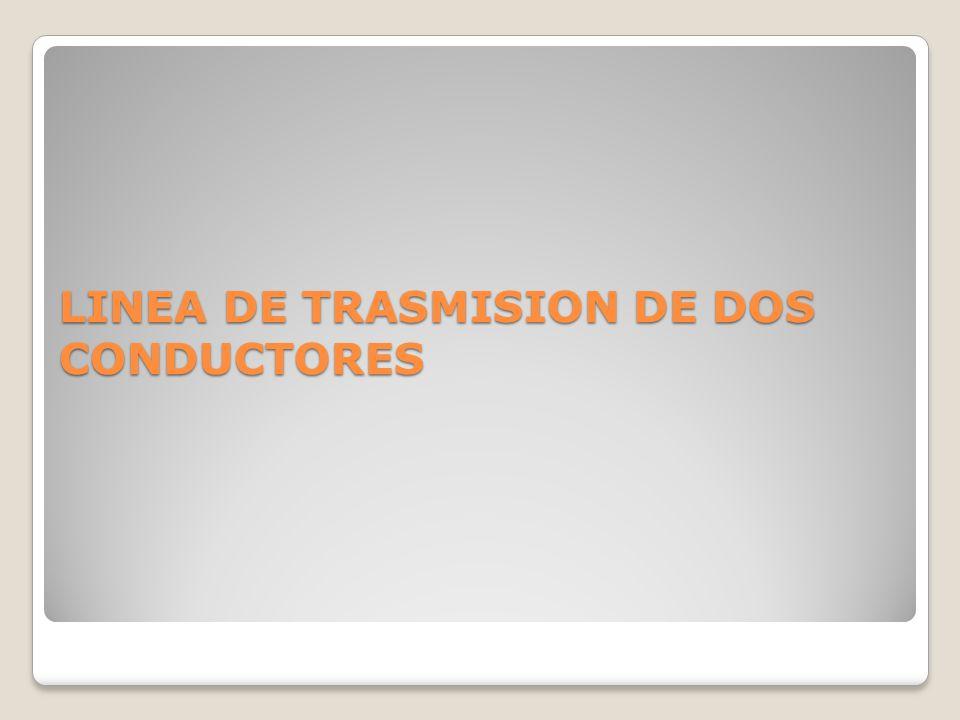 LINEA DE TRASMISION DE DOS CONDUCTORES