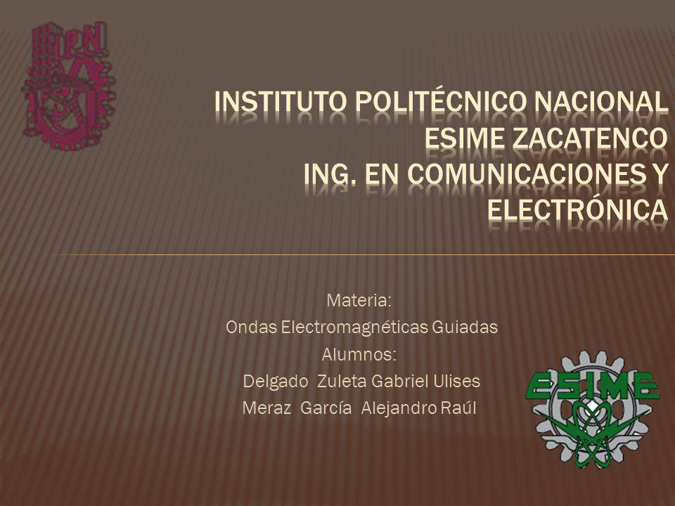 Materia: Ondas Electromagnéticas Guiadas Alumnos: Delgado Zuleta Gabriel Ulises Meraz García Alejandro Raúl