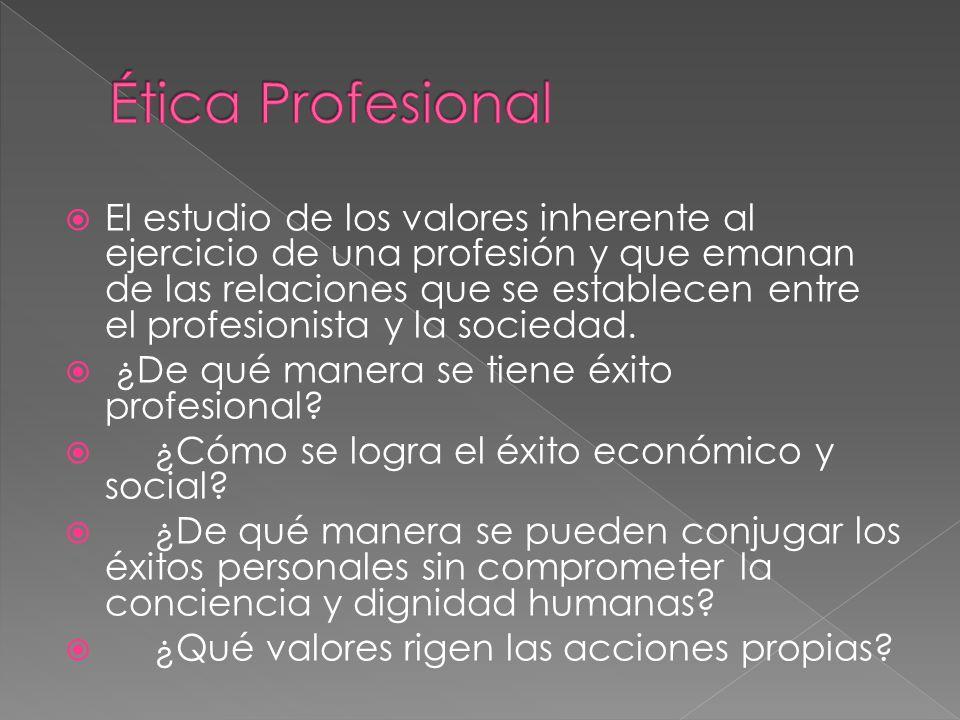 El estudio de los valores inherente al ejercicio de una profesión y que emanan de las relaciones que se establecen entre el profesionista y la socieda