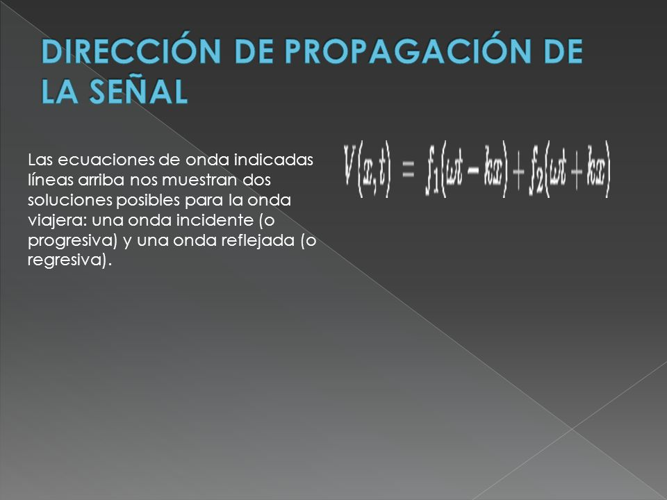 Las ecuaciones de onda indicadas líneas arriba nos muestran dos soluciones posibles para la onda viajera: una onda incidente (o progresiva) y una onda reflejada (o regresiva).