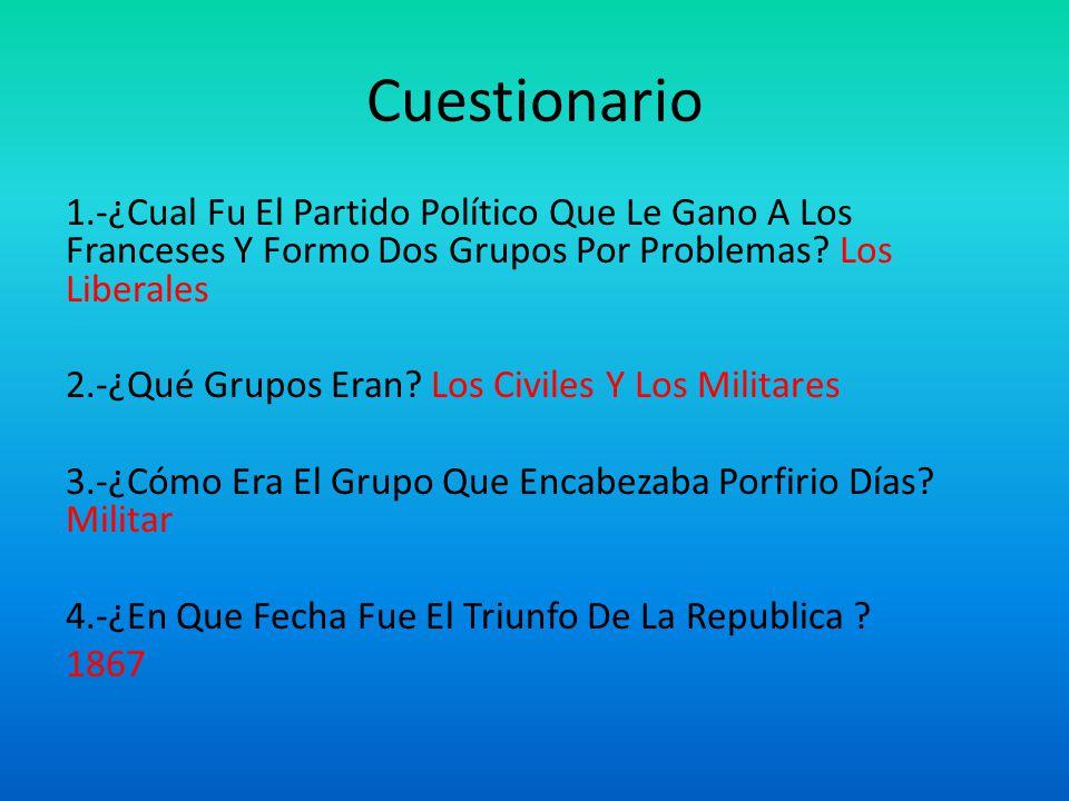 Cuestionario 1.-¿Cual Fu El Partido Político Que Le Gano A Los Franceses Y Formo Dos Grupos Por Problemas.