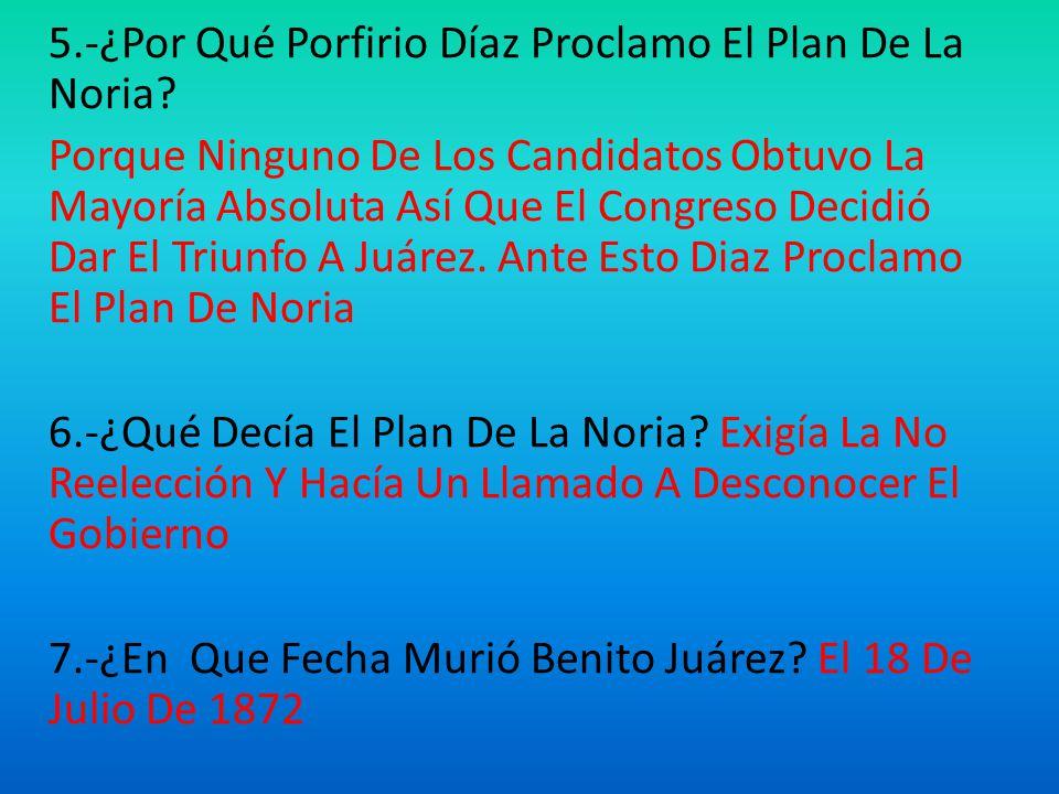 5.-¿Por Qué Porfirio Díaz Proclamo El Plan De La Noria.