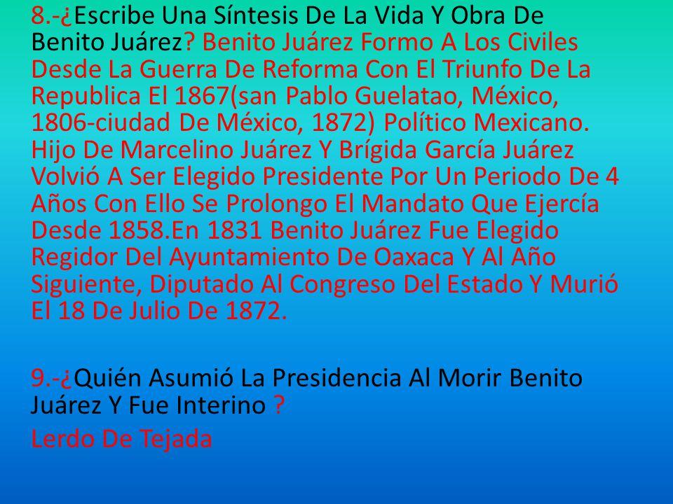 8.-¿Escribe Una Síntesis De La Vida Y Obra De Benito Juárez.
