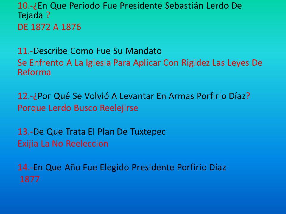 10.-¿En Que Periodo Fue Presidente Sebastián Lerdo De Tejada .