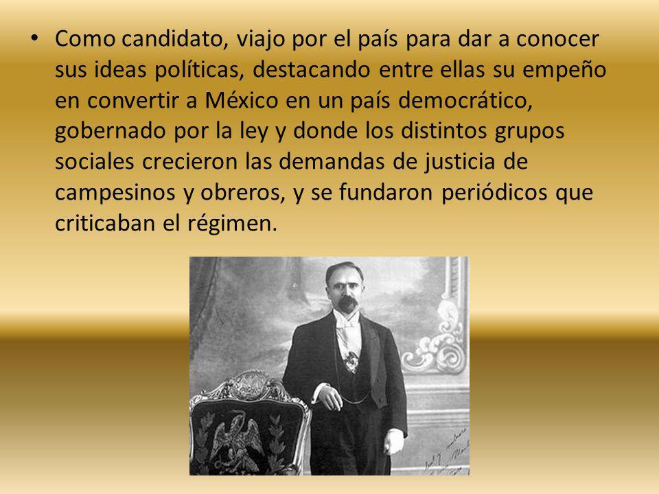 Como candidato, viajo por el país para dar a conocer sus ideas políticas, destacando entre ellas su empeño en convertir a México en un país democrátic