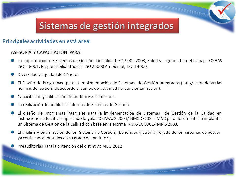 ASESORÍA Y CAPACITACIÓN PARA ASESORÍA Y CAPACITACIÓN PARA: La implantación de Sistemas de Gestión: De calidad ISO 9001:2008, Salud y seguridad en el trabajo, OSHAS ISO -18001, Responsabilidad Social ISO 26000 Ambiental, ISO 14000.