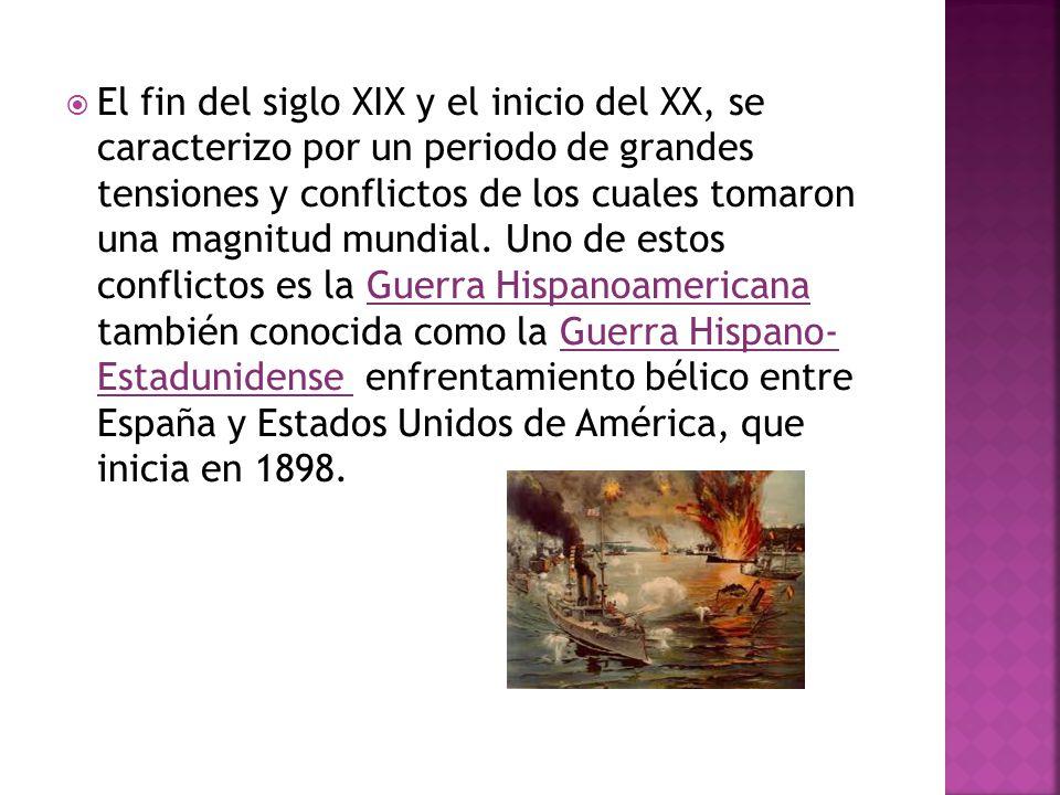 El fin del siglo XIX y el inicio del XX, se caracterizo por un periodo de grandes tensiones y conflictos de los cuales tomaron una magnitud mundial.