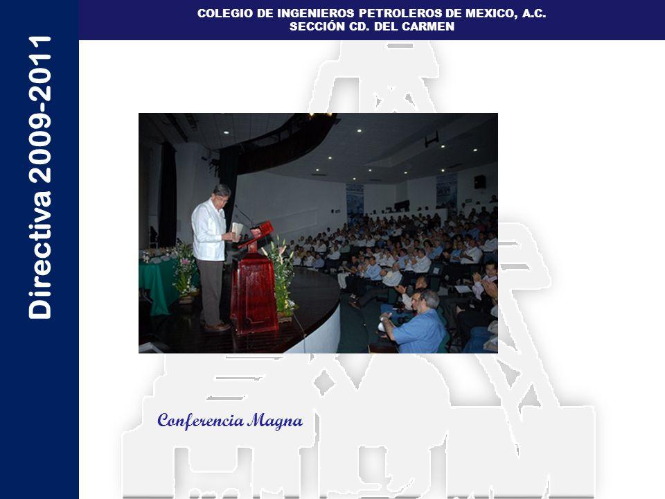 Directiva 2009-2011 COLEGIO DE INGENIEROS PETROLEROS DE MEXICO, A.C. SECCIÓN CD. DEL CARMEN Conferencia Magna