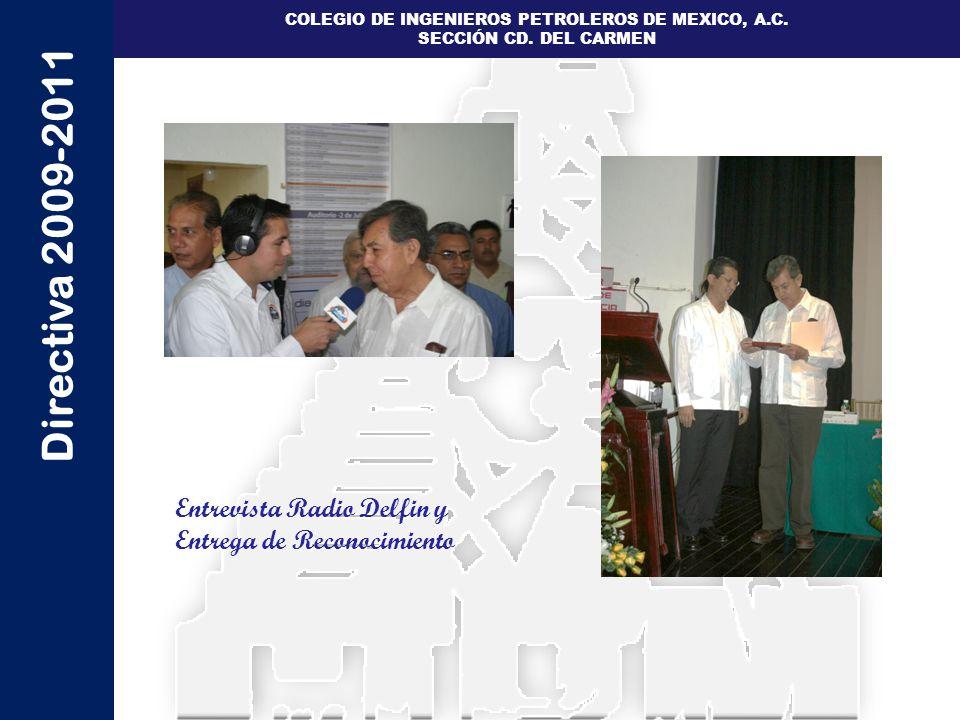 Directiva 2009-2011 COLEGIO DE INGENIEROS PETROLEROS DE MEXICO, A.C. SECCIÓN CD. DEL CARMEN Entrevista Radio Delfin y Entrega de Reconocimiento