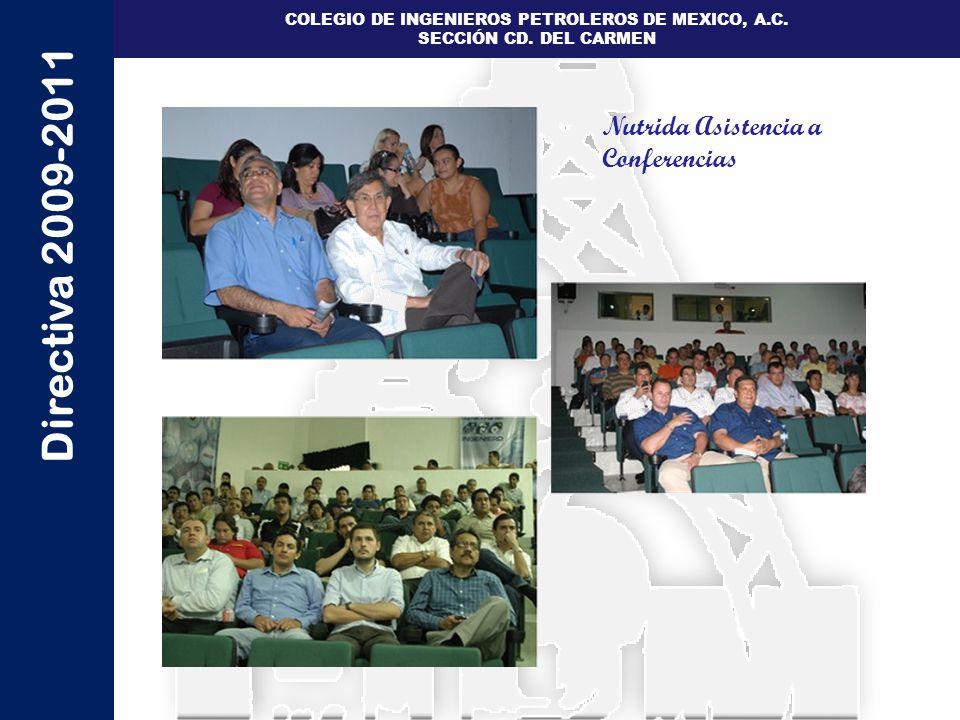 Directiva 2009-2011 COLEGIO DE INGENIEROS PETROLEROS DE MEXICO, A.C. SECCIÓN CD. DEL CARMEN Nutrida Asistencia a Conferencias