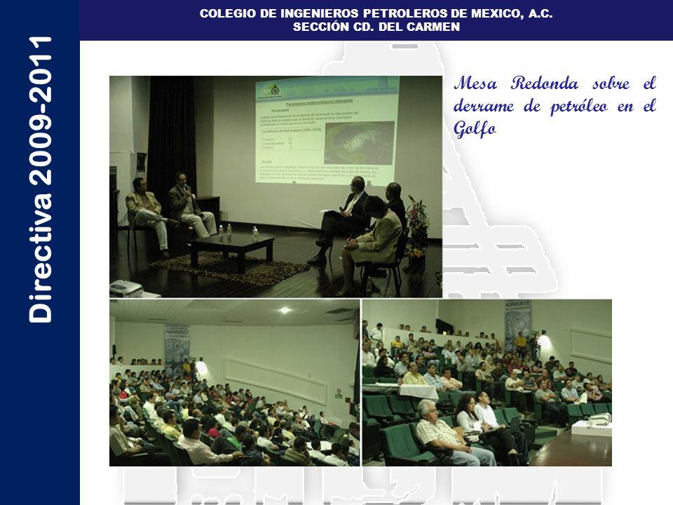 Directiva 2009-2011 COLEGIO DE INGENIEROS PETROLEROS DE MEXICO, A.C. SECCIÓN CD. DEL CARMEN Mesa Redonda sobre el derrame de petróleo en el Golfo