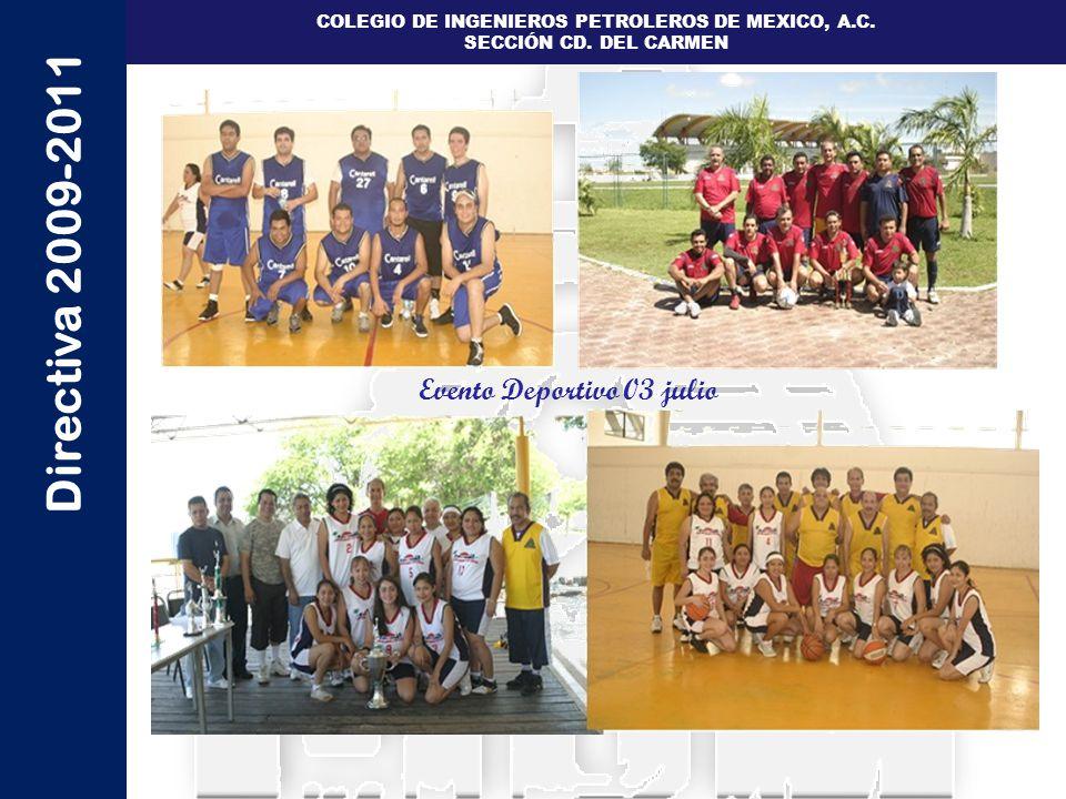 Directiva 2009-2011 COLEGIO DE INGENIEROS PETROLEROS DE MEXICO, A.C. SECCIÓN CD. DEL CARMEN Evento Deportivo 03 julio