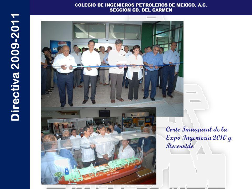 Directiva 2009-2011 COLEGIO DE INGENIEROS PETROLEROS DE MEXICO, A.C. SECCIÓN CD. DEL CARMEN Corte Inaugural de la Expo Ingeniería 2010 y Recorrido
