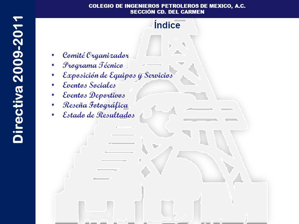 Directiva 2009-2011 COLEGIO DE INGENIEROS PETROLEROS DE MEXICO, A.C. SECCIÓN CD. DEL CARMEN Índice Comité Organizador Programa Técnico Exposición de E