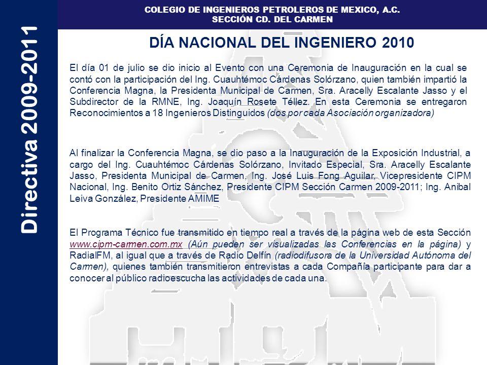 Directiva 2009-2011 COLEGIO DE INGENIEROS PETROLEROS DE MEXICO, A.C. SECCIÓN CD. DEL CARMEN El día 01 de julio se dio inicio al Evento con una Ceremon