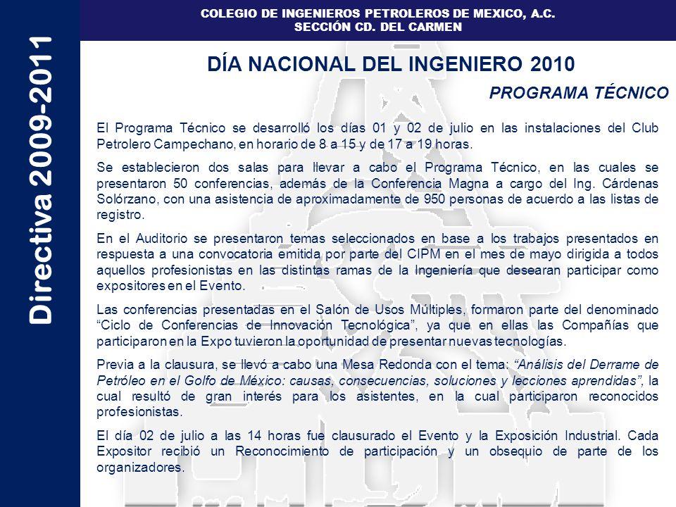 Directiva 2009-2011 COLEGIO DE INGENIEROS PETROLEROS DE MEXICO, A.C. SECCIÓN CD. DEL CARMEN PROGRAMA TÉCNICO DÍA NACIONAL DEL INGENIERO 2010 El Progra