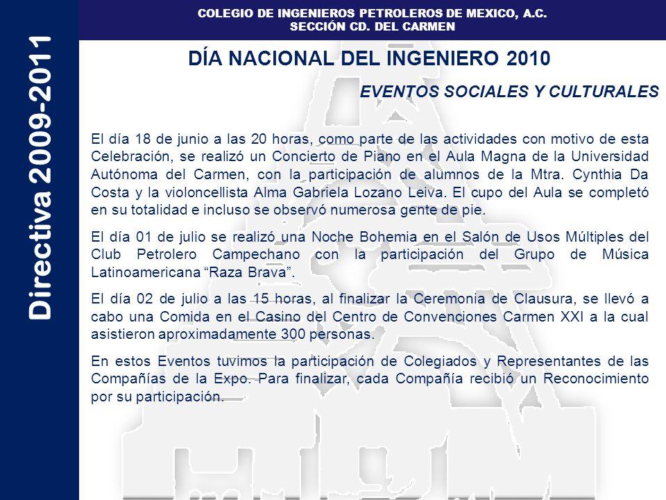 Directiva 2009-2011 COLEGIO DE INGENIEROS PETROLEROS DE MEXICO, A.C. SECCIÓN CD. DEL CARMEN EVENTOS SOCIALES Y CULTURALES DÍA NACIONAL DEL INGENIERO 2
