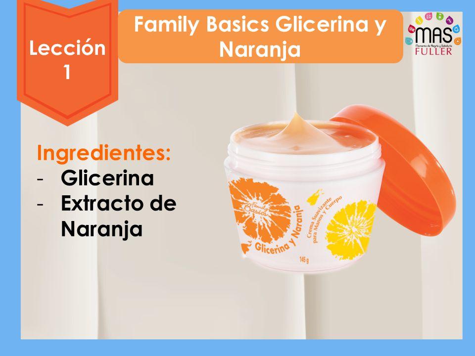 Family Basics Glicerina y Naranja Lección 1 Ingredientes: - Glicerina - Extracto de Naranja