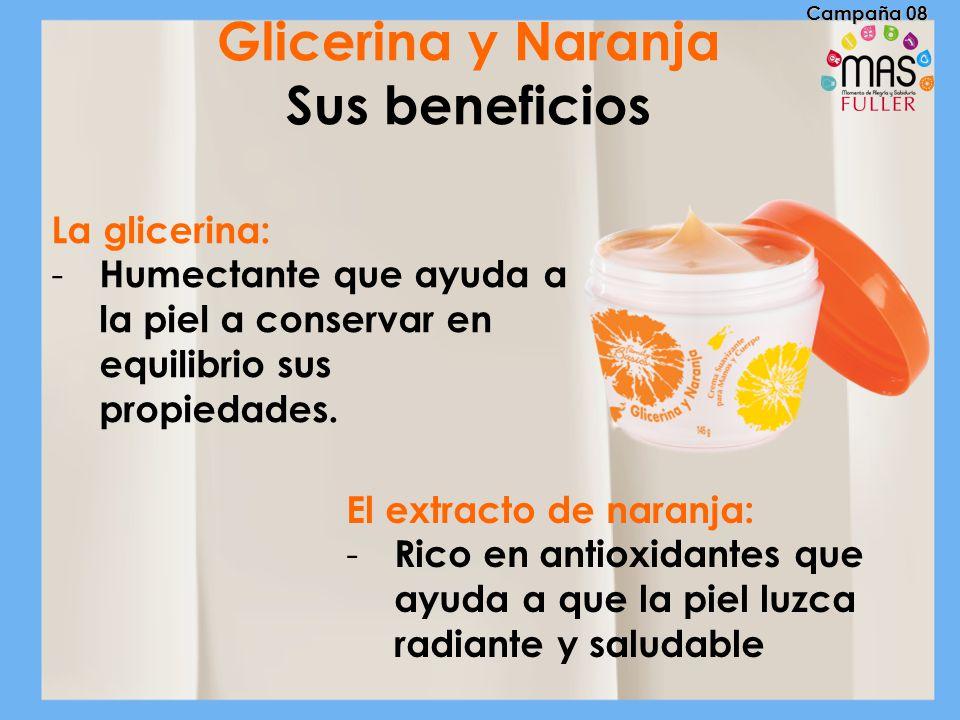 Glicerina y Naranja Sus beneficios La glicerina: - Humectante que ayuda a la piel a conservar en equilibrio sus propiedades. El extracto de naranja: -