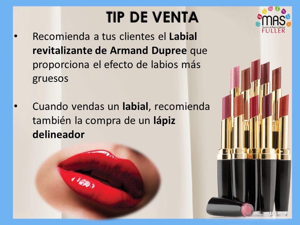 TIP DE VENTA Recomienda a tus clientes el Labial revitalizante de Armand Dupree que proporciona el efecto de labios más gruesos Cuando vendas un labial, recomienda también la compra de un lápiz delineador