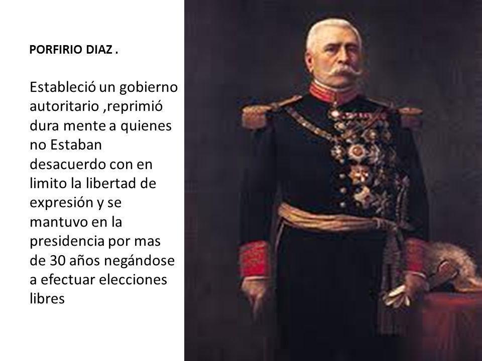 PORFIRIO DIAZ. Estableció un gobierno autoritario,reprimió dura mente a quienes no Estaban desacuerdo con en limito la libertad de expresión y se mant