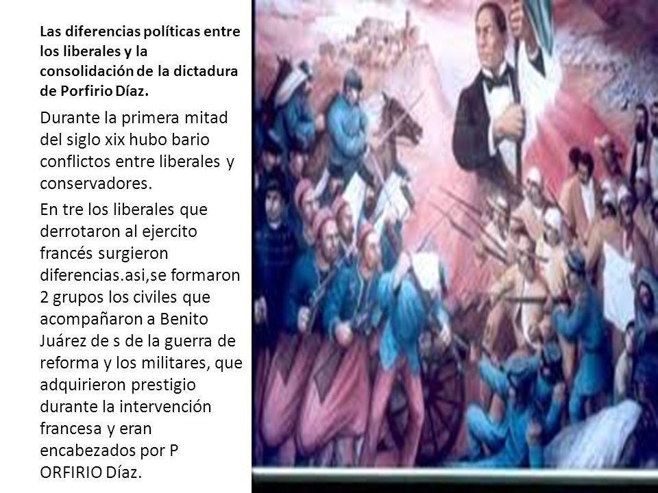 Las diferencias políticas entre los liberales y la consolidación de la dictadura de Porfirio Díaz. Durante la primera mitad del siglo xix hubo bario c