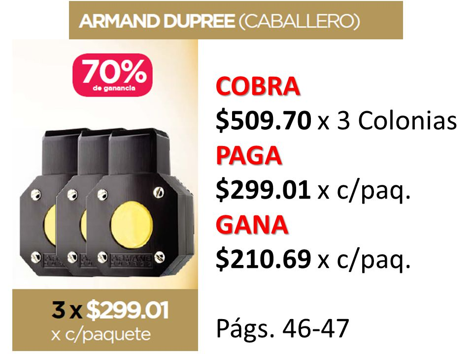 COBRA $509.70 x 3 ColoniasPAGA $299.01 x c/paq.GANA $210.69 x c/paq. Págs. 46-47