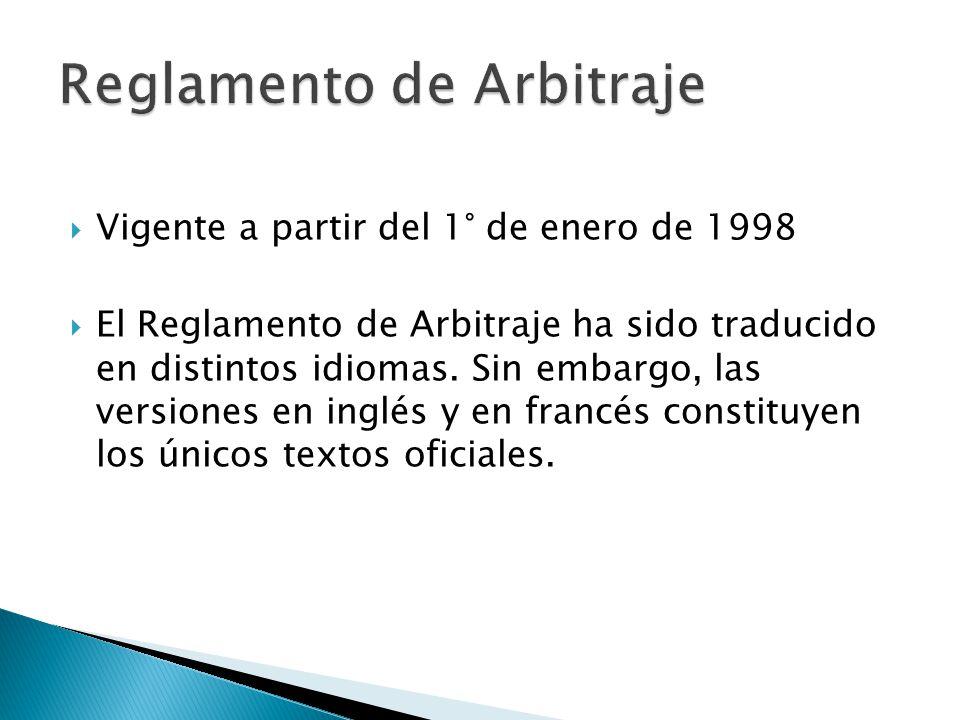 Vigente a partir del 1° de enero de 1998 El Reglamento de Arbitraje ha sido traducido en distintos idiomas. Sin embargo, las versiones en inglés y en