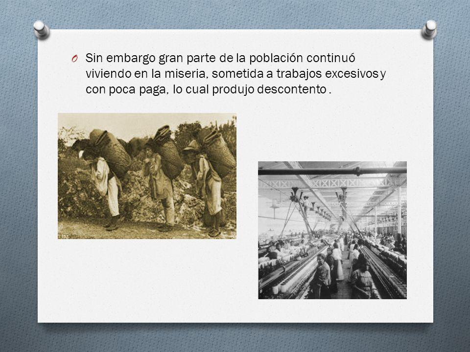 O Sin embargo gran parte de la población continuó viviendo en la miseria, sometida a trabajos excesivos y con poca paga, lo cual produjo descontento.