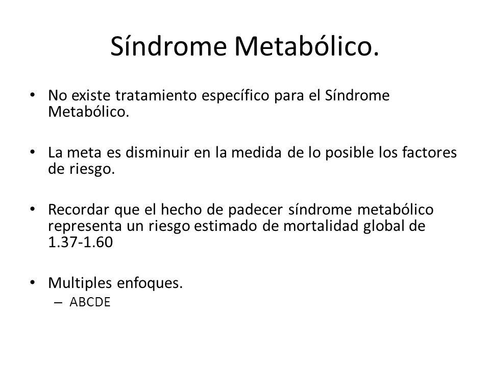 Síndrome Metabólico.No existe tratamiento específico para el Síndrome Metabólico.