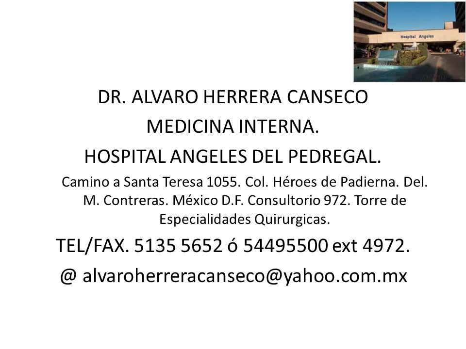DR.ALVARO HERRERA CANSECO MEDICINA INTERNA. HOSPITAL ANGELES DEL PEDREGAL.