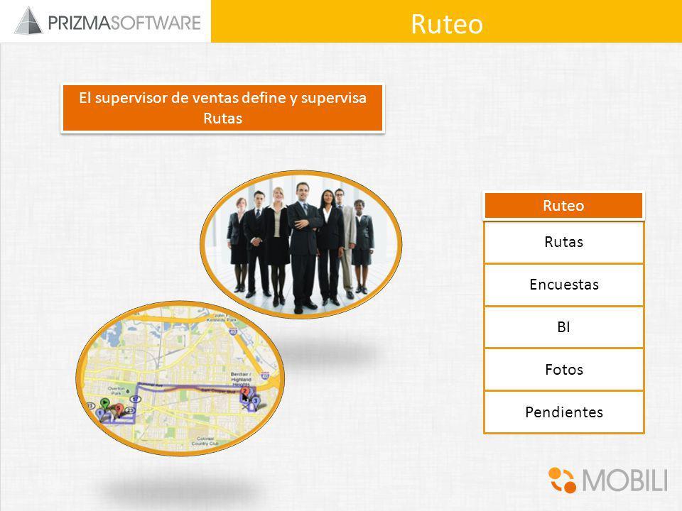 Rutas Encuestas BI Fotos Pendientes Ruteo El supervisor de ventas define y supervisa Rutas