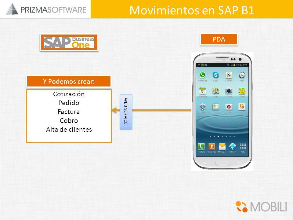 PDA Cotización Pedido Factura Cobro Alta de clientes WEB SERVICE Movimientos en SAP B1 Y Podemos crear: